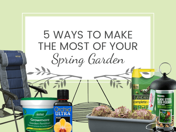 Five Ways to Make the Most of your Spring Garden