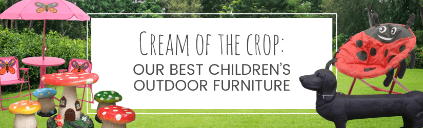 Cream of the crop: Our best children's outdoor furniture