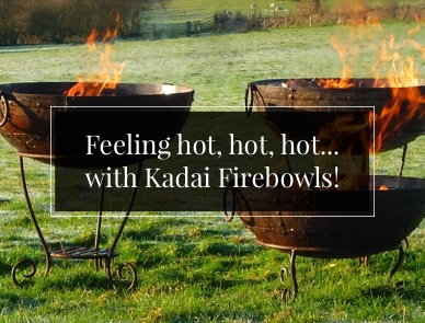 Feeling hot, hot, hot...with Kadai Firebowls!