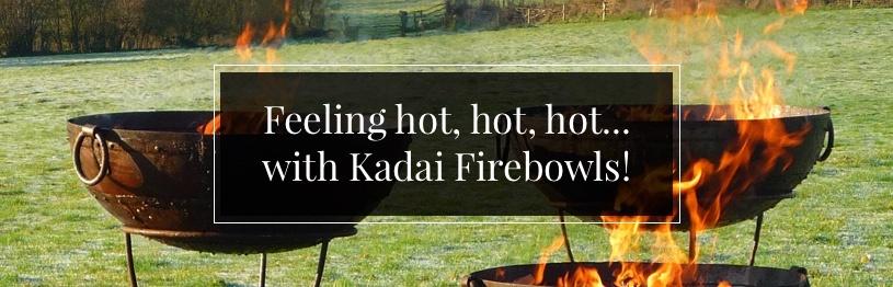 Feeling Hot with Kadai Firebowls