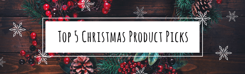 Top Five Christmas Product Picks