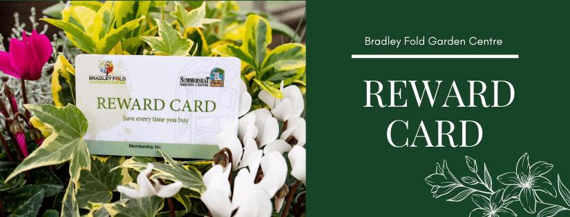 Pick Up Our Free Reward Card Bradley Fold Garden Centre